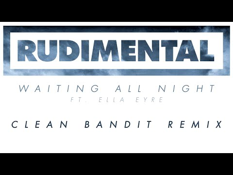 Rudimental - Waiting All Night Feat. Ella Eyre (Clean Bandit Remix)