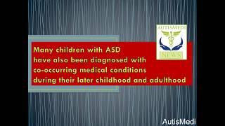 Many children with ASD have also been diagnosed with co-occurring medical conditions during their later childhood and adulthood
