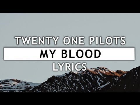 Video Twenty One Pilots - My Blood (Lyrics) download in MP3, 3GP, MP4, WEBM, AVI, FLV January 2017