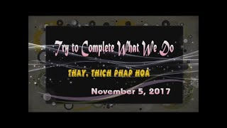 Try to Complete What We Do - Thay. Thich Phap Hoa (Nov. 5, 2017)