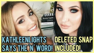 KATHLEEN LIGHTS SAYS THE 'N' WORD! ⎮ DELETED SNAP INCLUDED!!