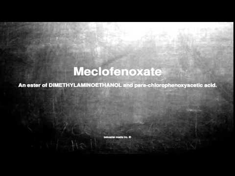 Medical vocabulary: What does Meclofenoxate mean