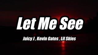 Juicy J - Let Me See ft. Kevin Gates , Lil Skies (Lyrics)