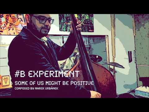 #B Experiment - Some Of Us Might Be Positive