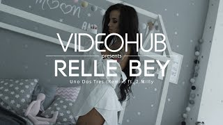 Relle Bey ft. 2 Milly  - Uno Dos Tres (VideoHUB) #enjoybeauty