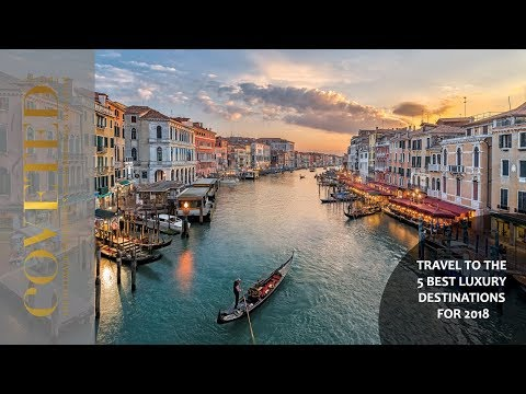 Travel to the 5 Best Luxury Destinations for 2018
