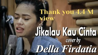 Video Judika - Jikalau Kau Cinta (COVER) by Della Firdatia MP3, 3GP, MP4, WEBM, AVI, FLV Juli 2018