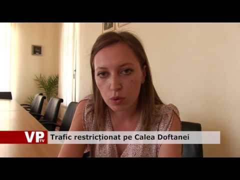 Trafic restricționat pe Calea Doftanei