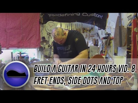 Video 8 - How to build a  guitar | dressing fret ends, fitting side dots and fitting the top