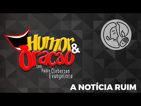 Humor & Oração - A NOTÍCIA RUIM!
