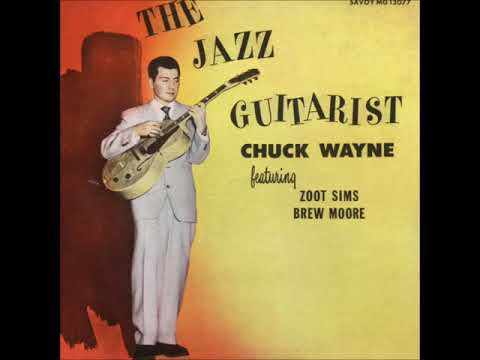 Chuck Wayne feat. Zoot Sims and Brew Moore ‎– The Jazz Guitarist (Full Album)