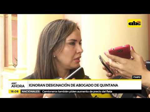 Ignoran designación de abogado de Quintana