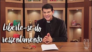Padre Reginaldo Manzotti: Liberte-se do ressentimento
