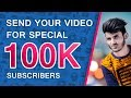 SEND 100K SPECIAL VIDEO || DON'T MISS || 100K SUBS CELEBRATION INVITATION