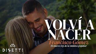 Volví a Nacer  Francisco Gómez El Nuevo Rey de la Música PopularVideo Oficial
