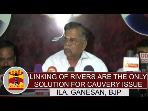 Linking-of-rivers-are-the-only-solution-for-Cauvery-river-water-dispute--Ila-Ganesan
