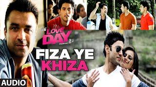 FIZA YE KHIZA Full Audio Song LOVE DAY PYAAR KAA DIN