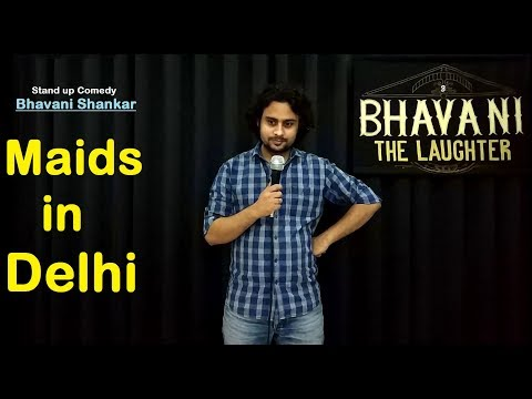 Maids in Delhi  Latest stand up comedy by Bhavani Shankar