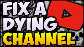 How To Revive A Dead YouTube Channel! - How To Fix A Dying Channel