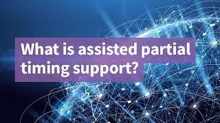 What is Assisted Partial Timing Support?