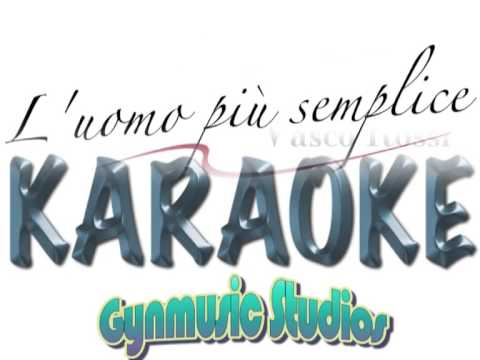 , title : 'L'uomo più semplice Vasco Rossi Karaoke'