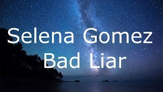 Selena Gomez - Bad Liar / Lyrics