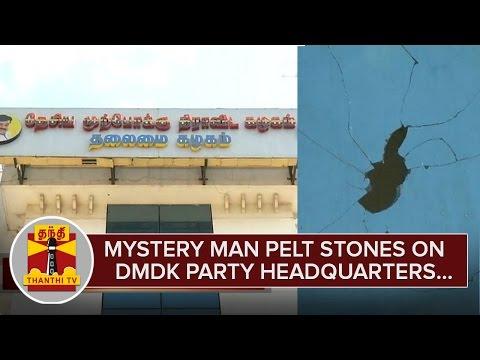 Mystery-Man-pelt-Stones-on-DMDK-Party-Headquarters-Creates-Sensation--Thanthi-TV