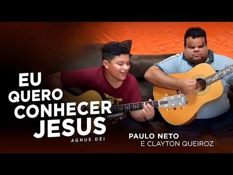 Paulo Neto e Clayton Queiroz - Eu quero conhecer Jesus/Agnus Dei