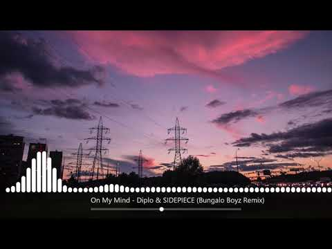 Diplo & SIDEPIECE - On My Mind (Bungalo Boyz Remix)