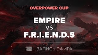 Empire vs F.R.I.E.N.D.S, OverPower Cup, game 2 [4ce, Inmate]
