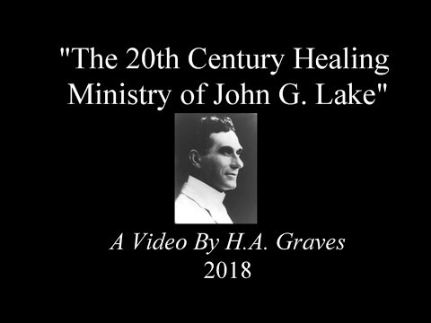 The 20th Century Healing Ministry of John G. Lake