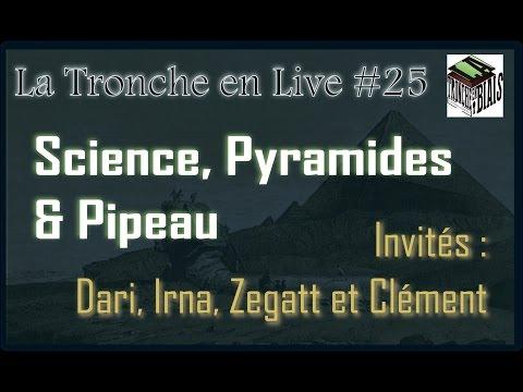 Pyramides Science & Pipeau - Tronche en Live #25