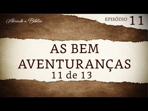 Os que lêem e os que ouvem - As bem aventuranças 11 de 13 | Abrindo a Bíblia