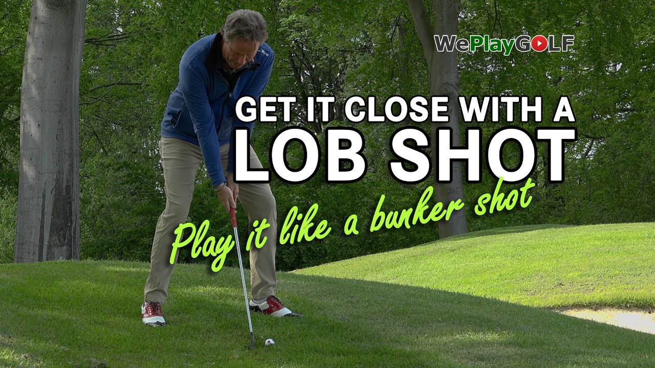 LOB SHOT over BUNKER: Get it CLOSE, play it like a bunker shot
