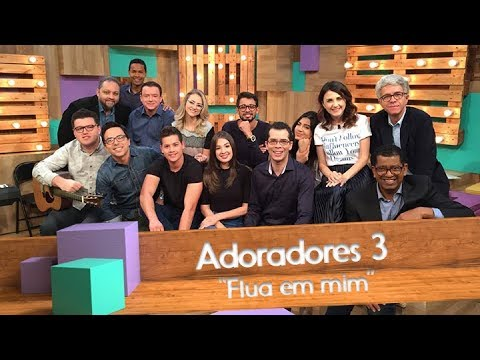 , title : 'Adoradores 3 - Flua em mim'