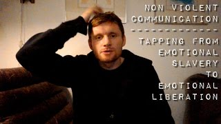 Non Violent Communication - Tapping from emotional slavery to emotional liberation