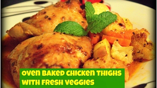 Oven baked chicken with fresh veggies========= Full ingredient list and amounts : 1. Chicken thigh pieces with skin : 8 2.