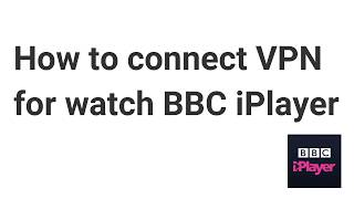 How to watch BBC iPlayer with VPN