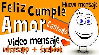 Cancion De Feliz Cumpleaños Mi Amor | Videos Para Compartir En Whatsapp Facebook - Huevo Mensaje
