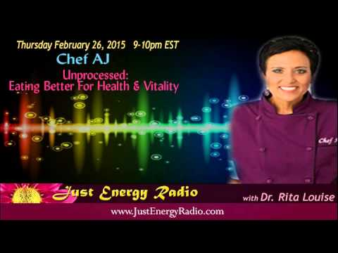 Unprocessed: Eating Better For Health & Vitality – Chef AJ – Just Energy Radio