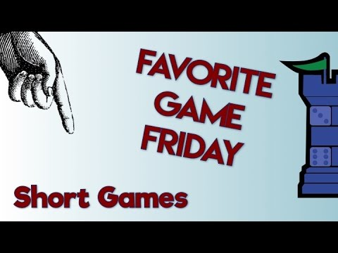 Favorite Game Friday: Short Games