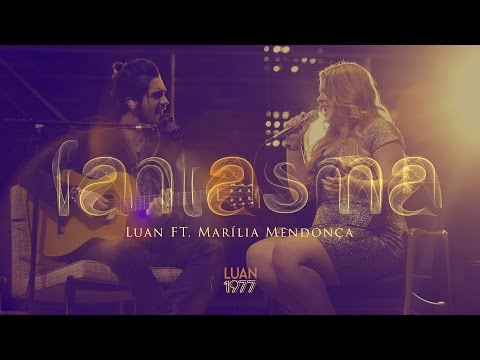Luan Santana e Marília Mendonça - Fantasma