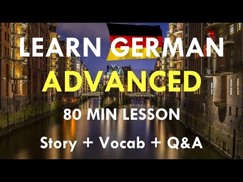 LEARN GERMAN ADVANCED | 80 Min Lesson | Story + Vocab + Questions & Answers | Learn German HD♫