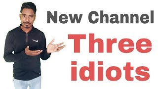 New Channel Three idiots....👍