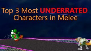 Top 3 Most Underrated Characters – SSBM Tutorials
