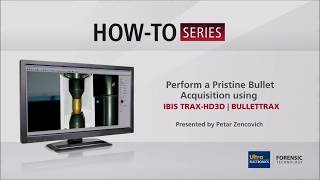 How to Perform a Pristine Bullet Acquisition using  IBIS TRAX-HD3D | BULLETTRAX