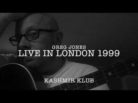 Greg Jones Live from London 1999 @ the Kashmir Klub