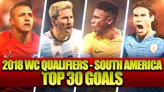 Video Top 30 Goals • 2018 FIFA World Cup Qualification - South America (CONMEBOL) MP3, 3GP, MP4, WEBM, AVI, FLV Oktober 2017