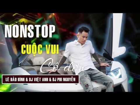NONSTOP Lê Bảo Bình | Cuộc Vui Cô Đơn Remix - DJ Việt Anh - DJ Phi Nguyễn | Việt Mix Tâm Trạng - Thời lượng: 1 giờ.