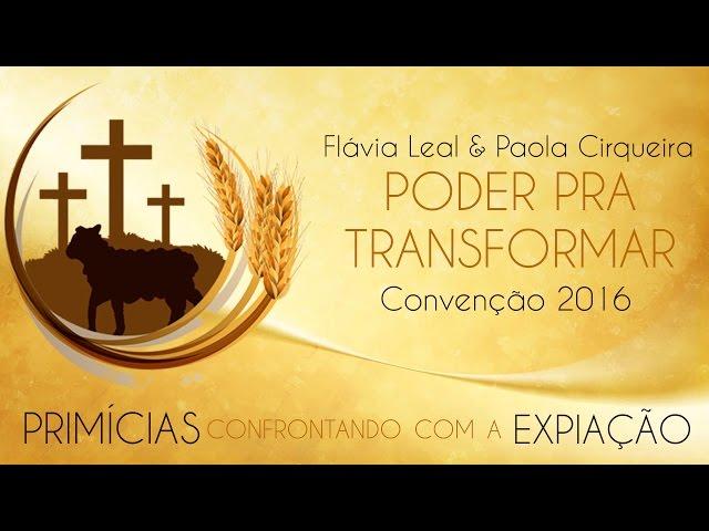 Poder Pra Transformar - Flávia Leal & Paola Cirqueira (Convenção 2016)